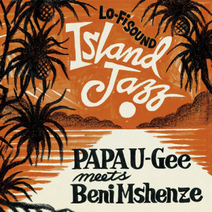PAPA U-Gee meets Beni Mshene / Island Jazz