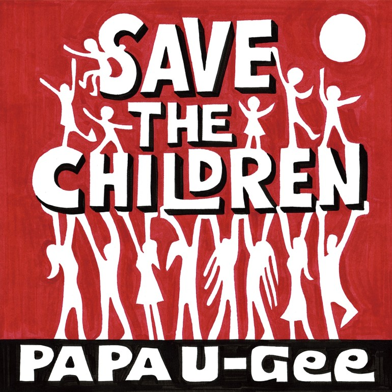 SAVE THE CHILDREN / PAPA U-Gee